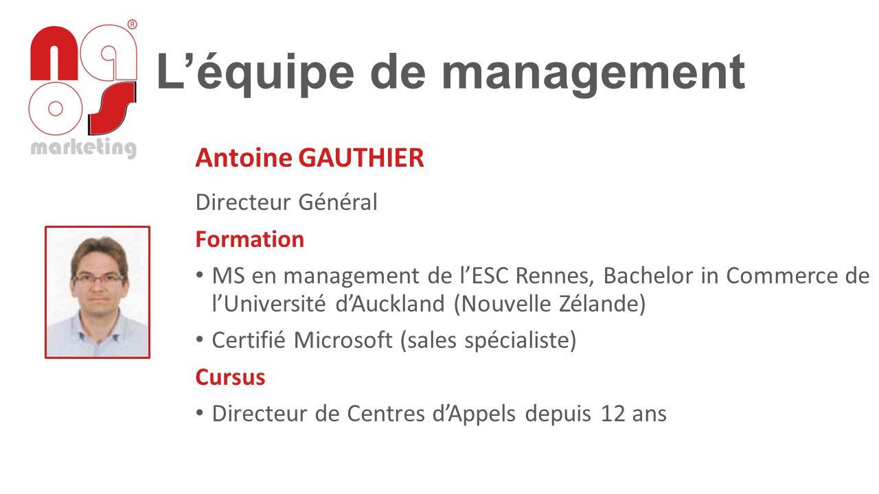 L'équipe de management Antoine GAUTHIER Directeur Général Formation MS en management de l'ESC Rennes, Bachelor in Commerce de l'Université d'Auckland