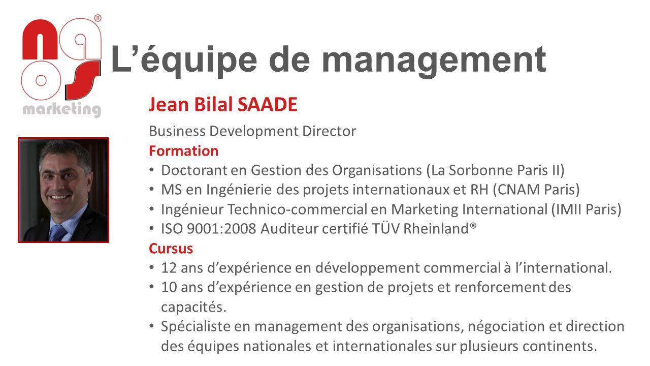 L'équipe de management Jean Bilal SAADE Business Development Director Formation Doctorant en Gestion des Organisations (La Sorbonne Paris II) MS en In