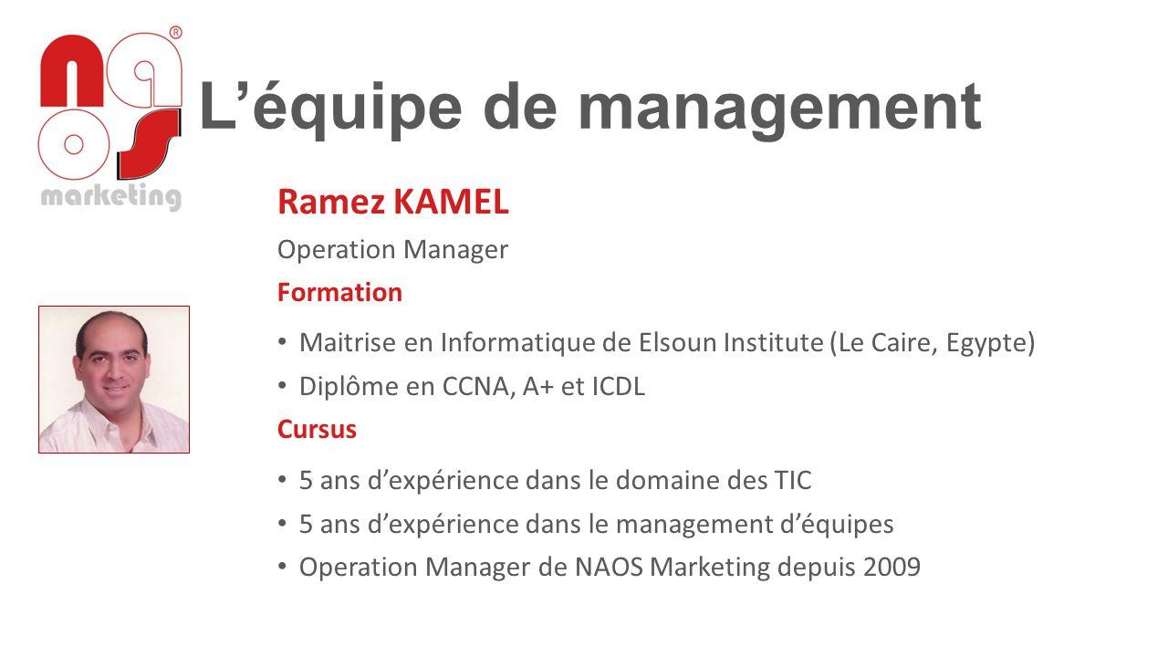 L'équipe de management Ramez KAMEL Operation Manager Formation Maitrise en Informatique de Elsoun Institute (Le Caire, Egypte) Diplôme en CCNA, A+ et