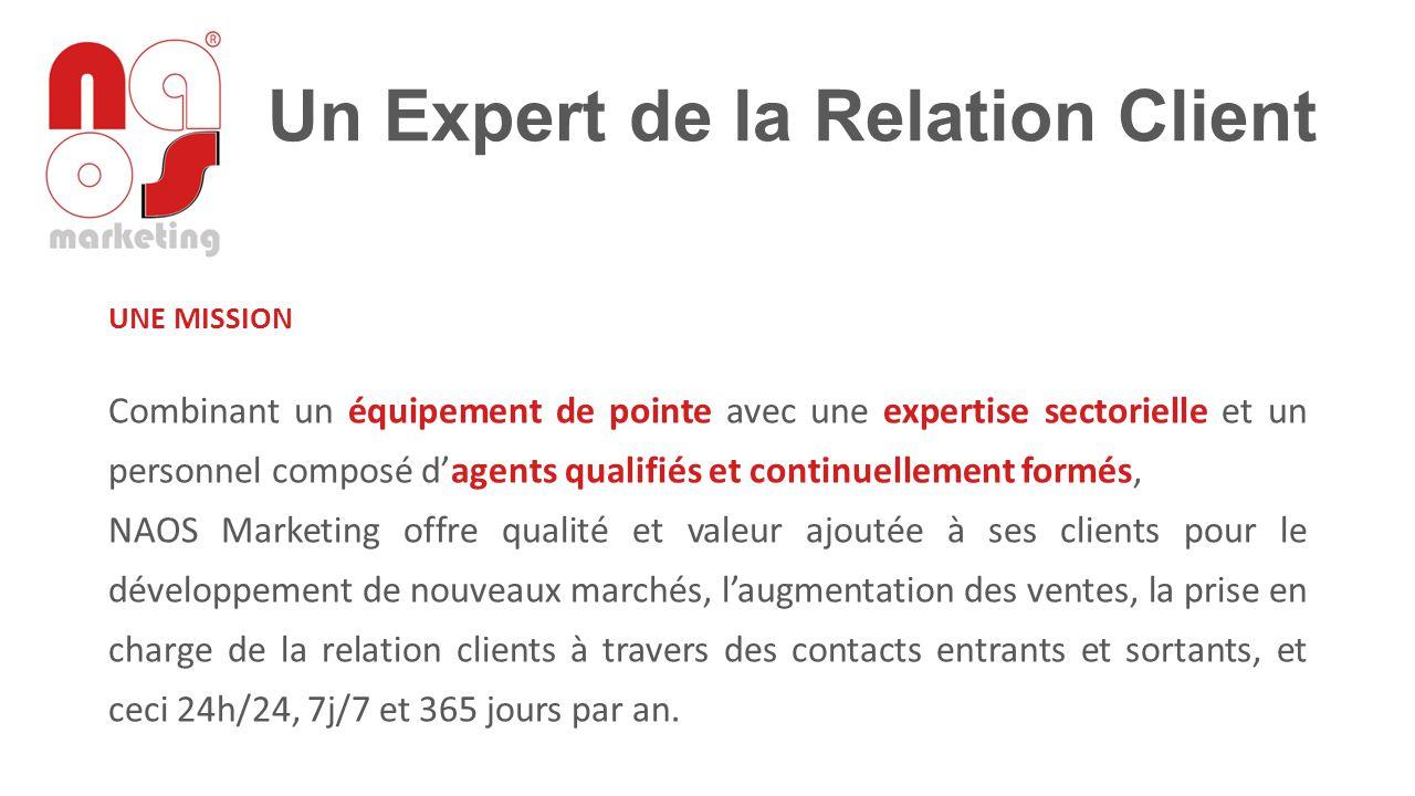 Un Expert de la Relation Client UNE MISSION Combinant un équipement de pointe avec une expertise sectorielle et un personnel composé d'agents qualifié
