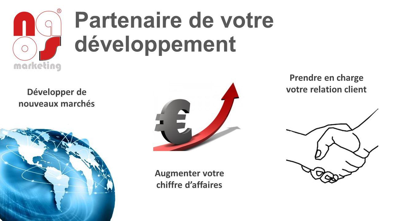 Partenaire de votre développement Développer de nouveaux marchés Augmenter votre chiffre d'affaires Prendre en charge votre relation client