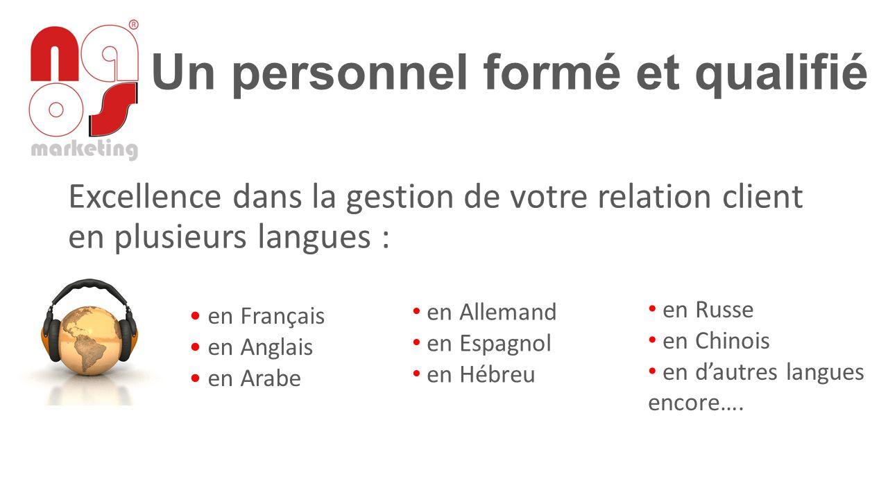 Un personnel formé et qualifié Excellence dans la gestion de votre relation client en plusieurs langues : en Français en Anglais en Arabe en Allemand