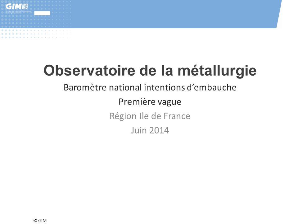 © GIM Observatoire de la métallurgie Baromètre national intentions d'embauche Première vague Région Ile de France Juin 2014