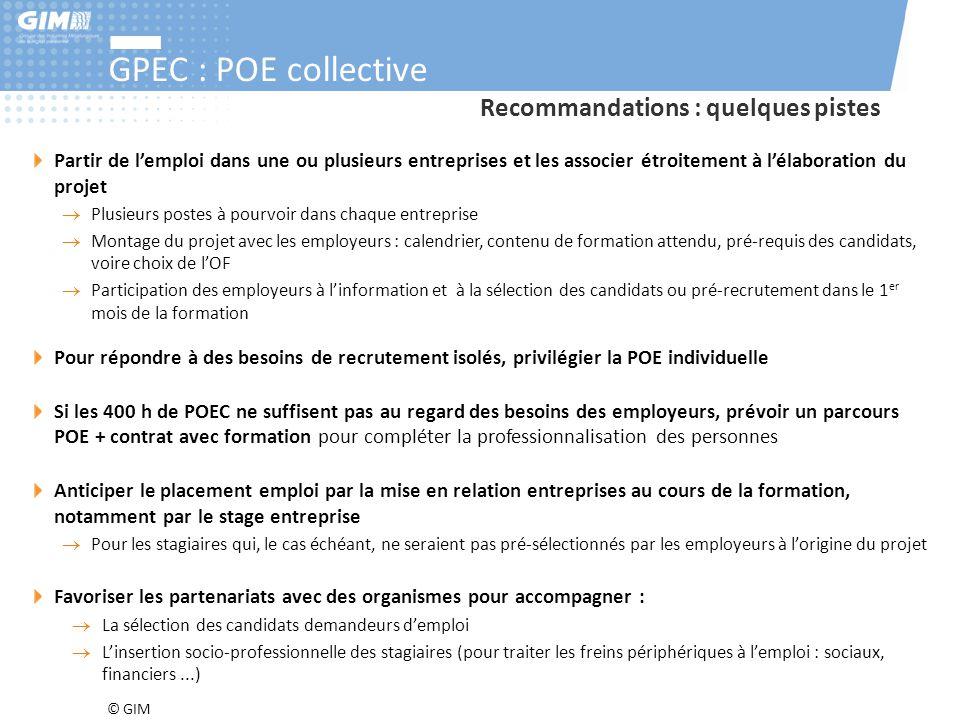 © GIM GPEC : POE collective Partir de l'emploi dans une ou plusieurs entreprises et les associer étroitement à l'élaboration du projet  Plusieurs pos