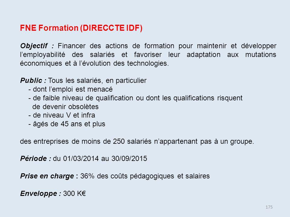175 FNE Formation (DIRECCTE IDF) Objectif : Financer des actions de formation pour maintenir et développer l'employabilité des salariés et favoriser l