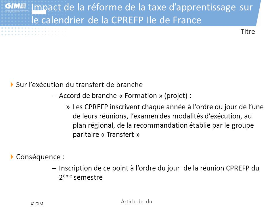 © GIM Impact de la réforme de la taxe d'apprentissage sur le calendrier de la CPREFP Ile de France Titre Sur l'exécution du transfert de branche – Acc
