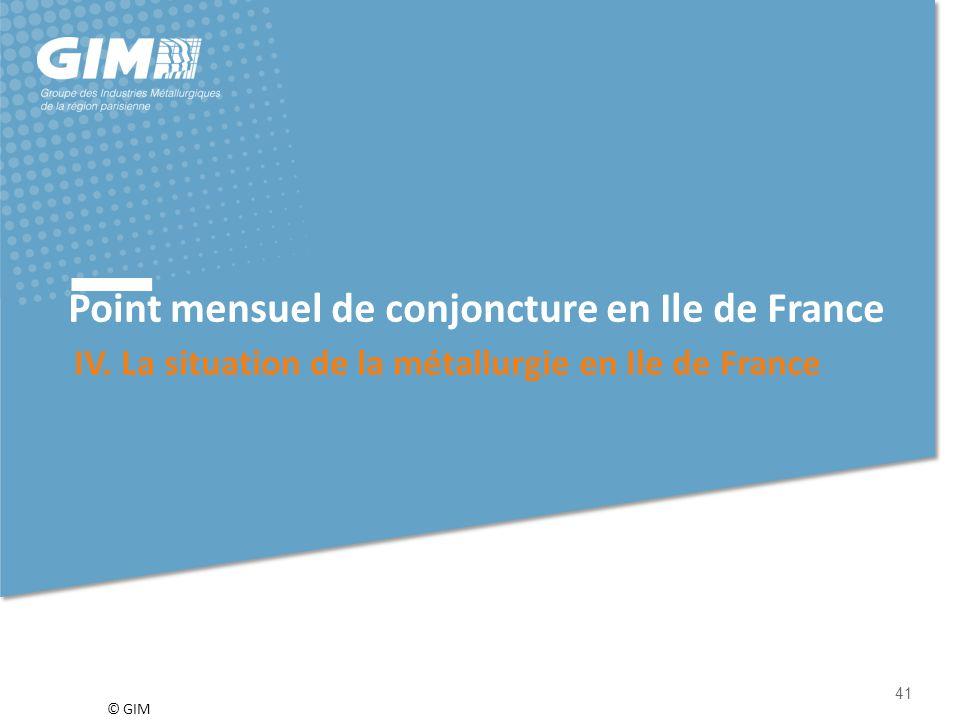 © GIM Point mensuel de conjoncture en Ile de France IV. La situation de la métallurgie en Ile de France 41