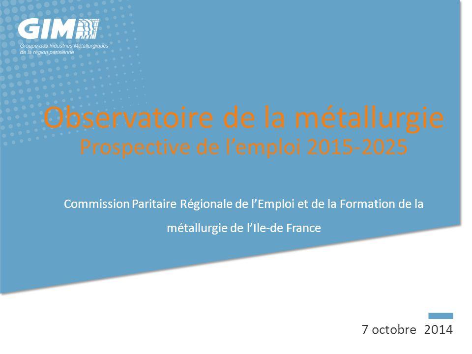 7 octobre 2014 Observatoire de la métallurgie Prospective de l'emploi 2015-2025 Commission Paritaire Régionale de l'Emploi et de la Formation de la mé