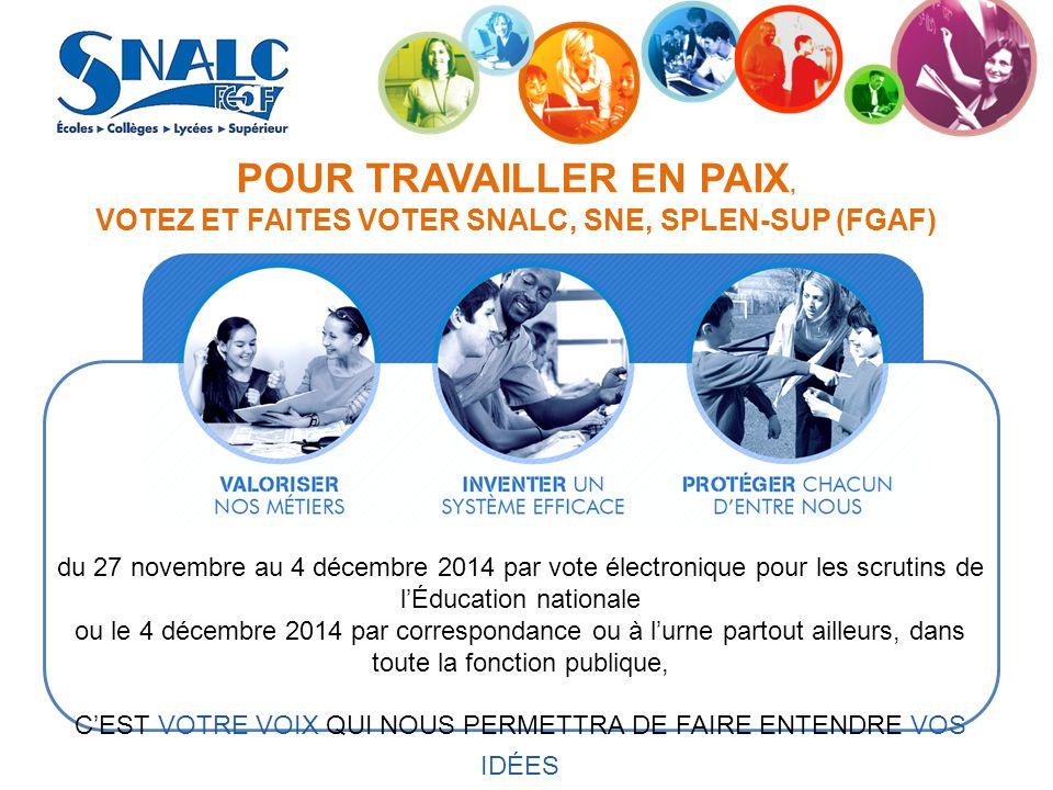 POUR TRAVAILLER EN PAIX, VOTEZ ET FAITES VOTER SNALC, SNE, SPLEN-SUP (FGAF) du 27 novembre au 4 décembre 2014 par vote électronique pour les scrutins