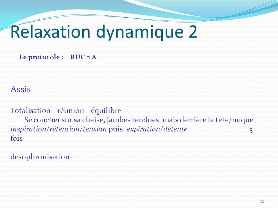 Relaxation dynamique 2 Le protocole : RDC 2 A Assis Totalisation – réunion – équilibre Se coucher sur sa chaise, jambes tendues, mais derrière la tête