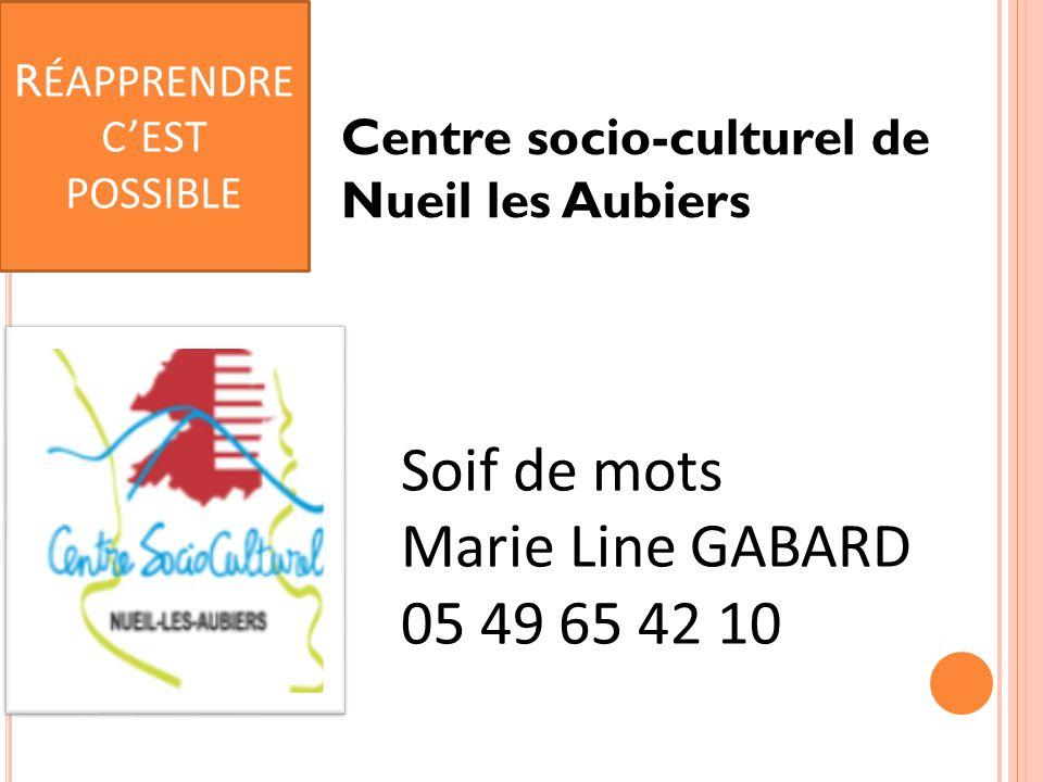 Centre socio-culturel de Nueil les Aubiers Soif de mots Marie Line GABARD 05 49 65 42 10 R ÉAPPRENDRE C'EST POSSIBLE
