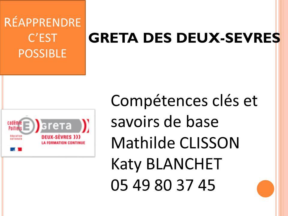 GRETA DES DEUX-SEVRES Compétences clés et savoirs de base Mathilde CLISSON Katy BLANCHET 05 49 80 37 45 R ÉAPPRENDRE C'EST POSSIBLE