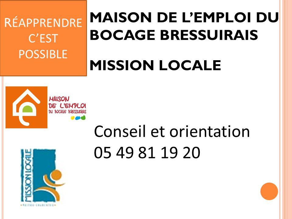 MAISON DE L'EMPLOI DU BOCAGE BRESSUIRAIS Conseil et orientation 05 49 81 19 20 R ÉAPPRENDRE C'EST POSSIBLE MISSION LOCALE