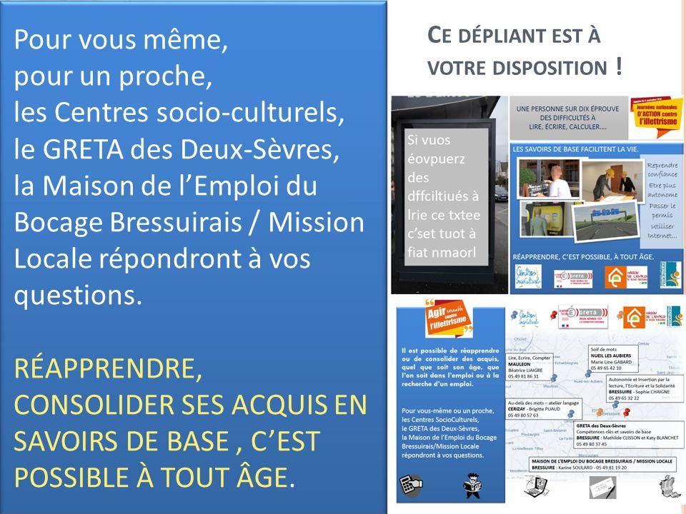 C E DÉPLIANT EST À VOTRE DISPOSITION !.. Pour vous même, pour un proche, les Centres socio-culturels, le GRETA des Deux-Sèvres, la Maison de l'Emploi