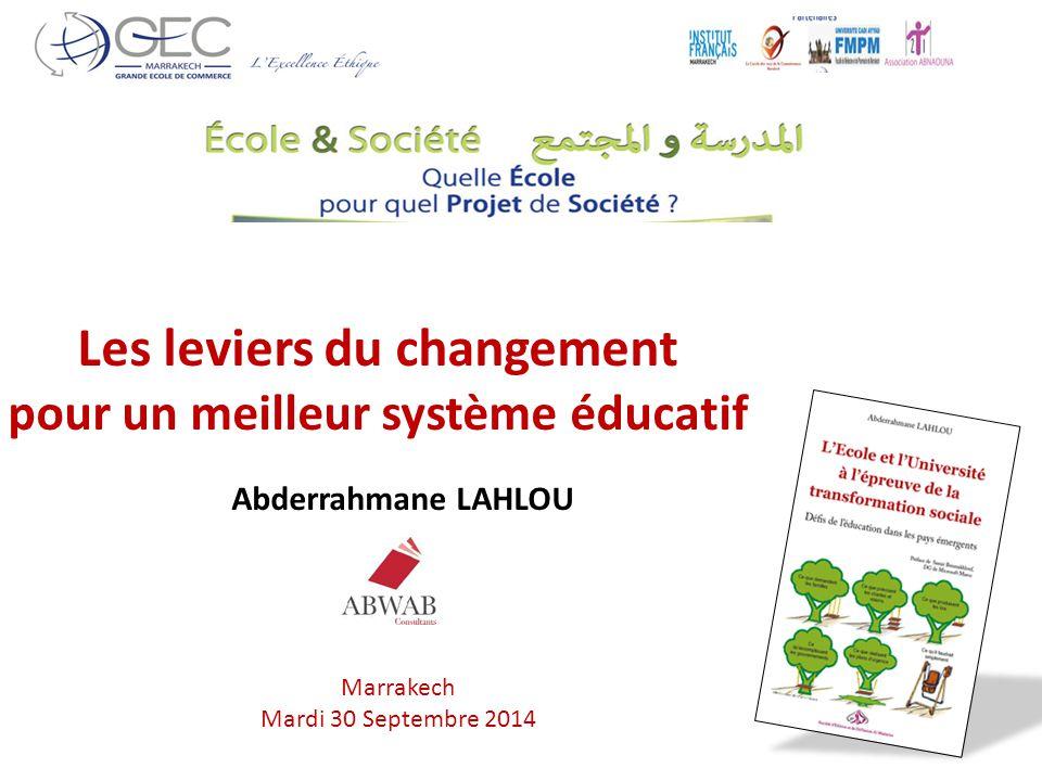 Marrakech Mardi 30 Septembre 2014 Abderrahmane LAHLOU Les leviers du changement pour un meilleur système éducatif