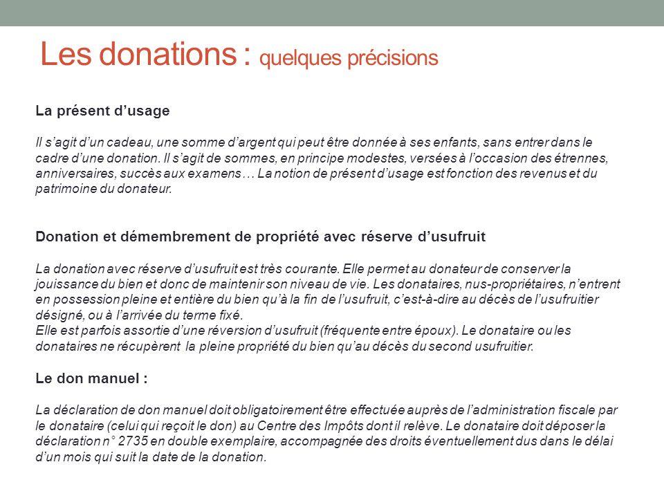 Les donations : quelques précisions La présent d'usage Il s'agit d'un cadeau, une somme d'argent qui peut être donnée à ses enfants, sans entrer dans