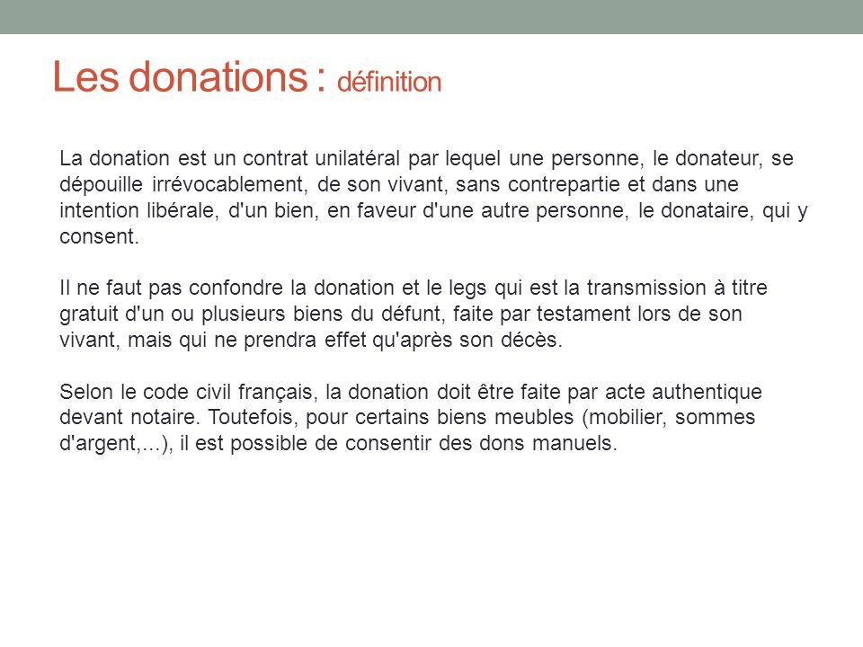 Les donations : définition La donation est un contrat unilatéral par lequel une personne, le donateur, se dépouille irrévocablement, de son vivant, sa