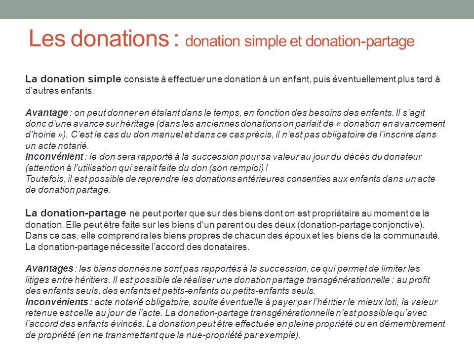 Les donations : donation simple et donation-partage La donation simple consiste à effectuer une donation à un enfant, puis éventuellement plus tard à