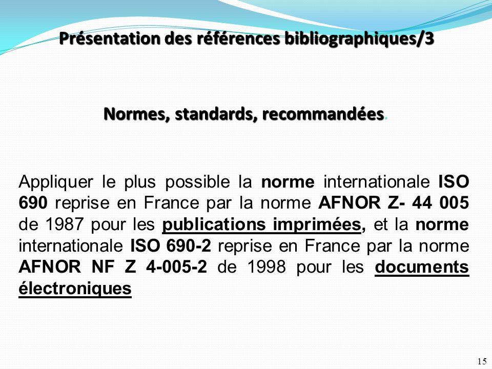 15 Normes, standards, recommandées Normes, standards, recommandées. Appliquer le plus possible la norme internationale ISO 690 reprise en France par l