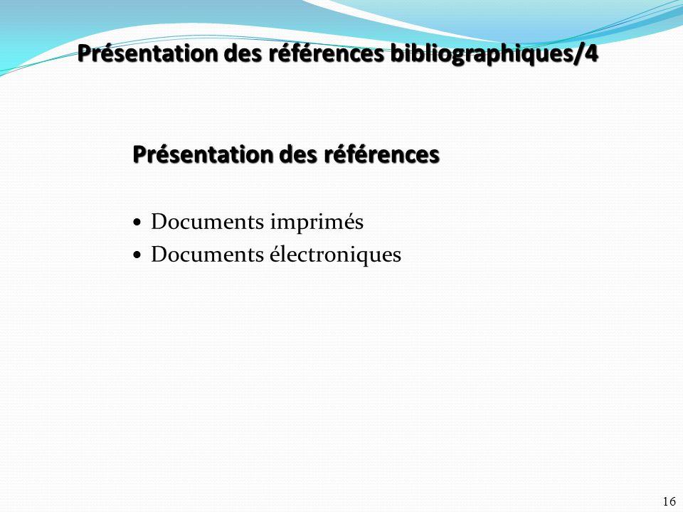 16 Présentation des références Documents imprimés Documents électroniques Présentation des références bibliographiques/4