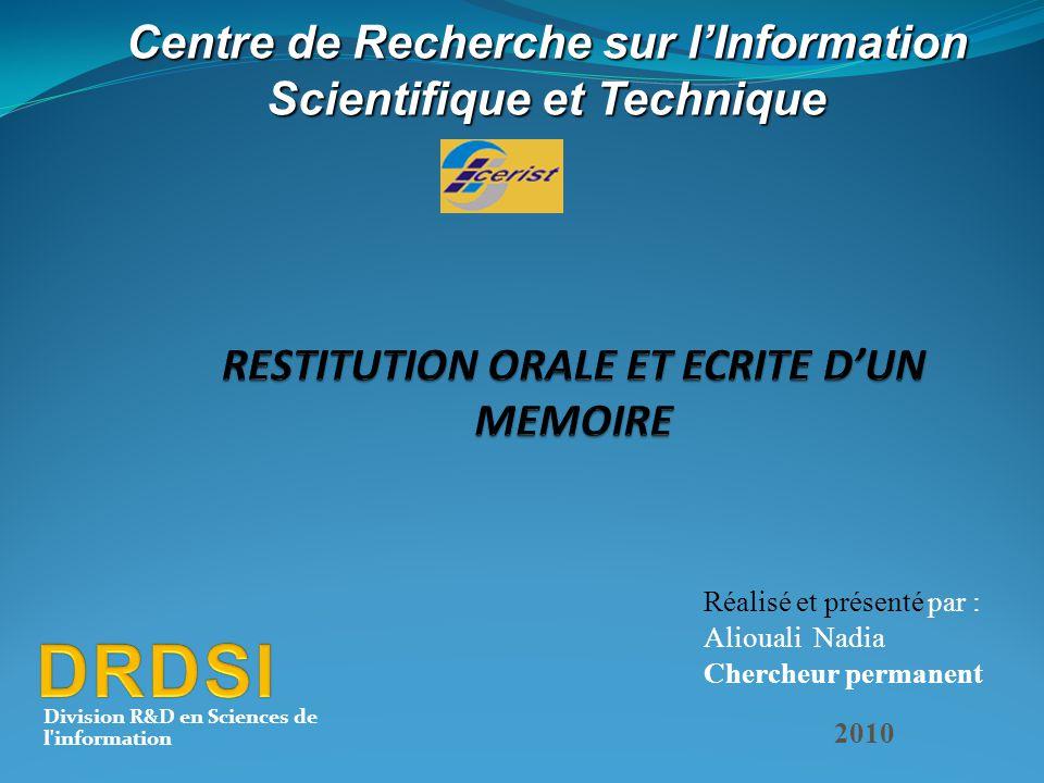 Réalisé et présenté par : Aliouali Nadia Chercheur permanent 2010 Division R&D en Sciences de l'information Centre de Recherche sur l'Information Scie