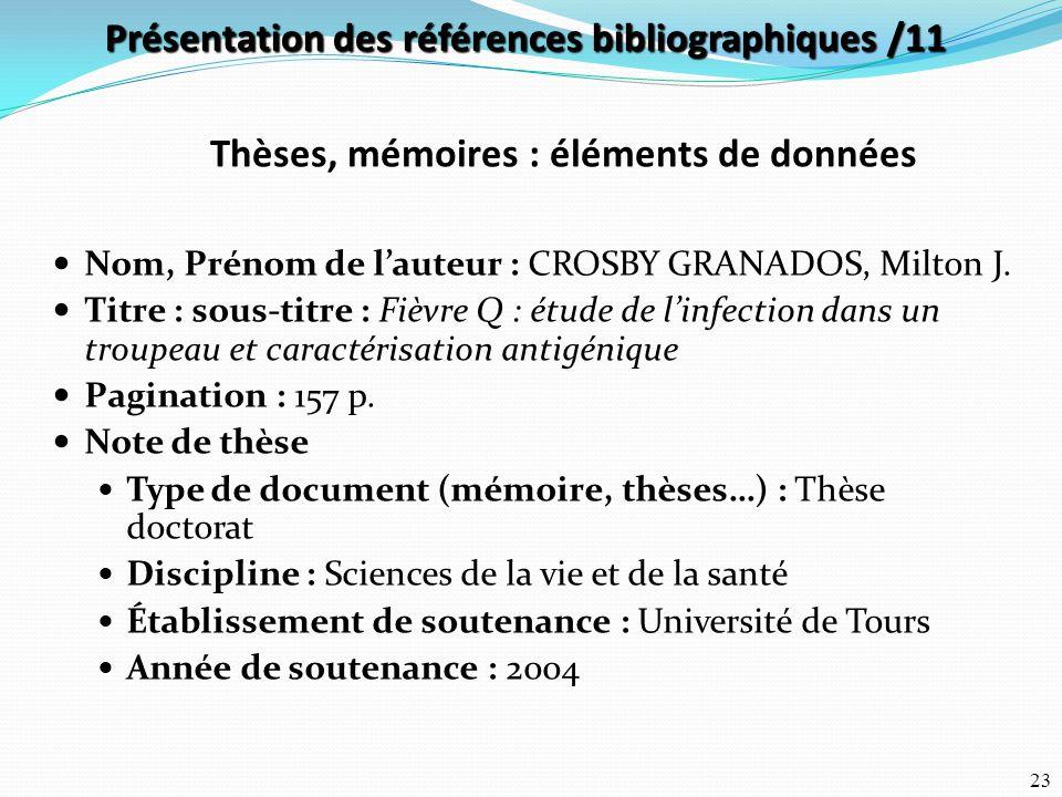 23 Nom, Prénom de l'auteur : CROSBY GRANADOS, Milton J. Titre : sous-titre : Fièvre Q : étude de l'infection dans un troupeau et caractérisation antig