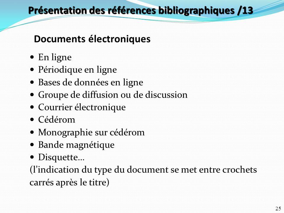 25 En ligne Périodique en ligne Bases de données en ligne Groupe de diffusion ou de discussion Courrier électronique Cédérom Monographie sur cédérom B