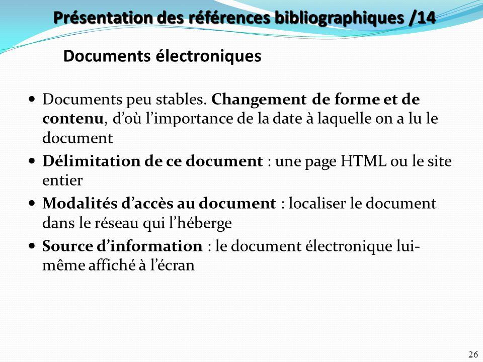 26 Documents peu stables. Changement de forme et de contenu, d'où l'importance de la date à laquelle on a lu le document Délimitation de ce document :