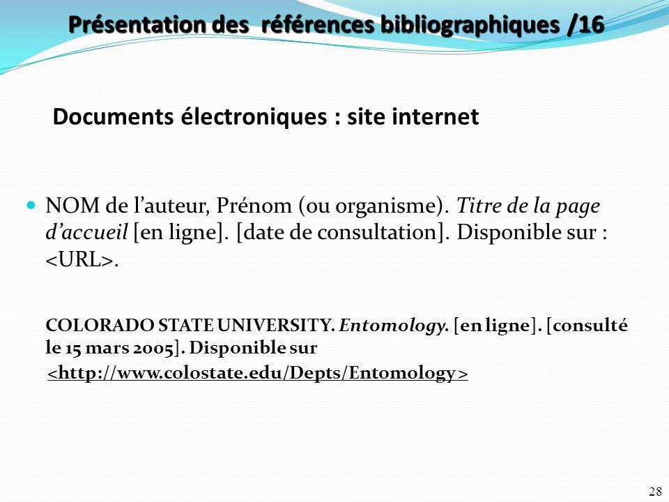 28 Documents électroniques : site internet NOM de l'auteur, Prénom (ou organisme). Titre de la page d'accueil [en ligne]. [date de consultation]. Disp