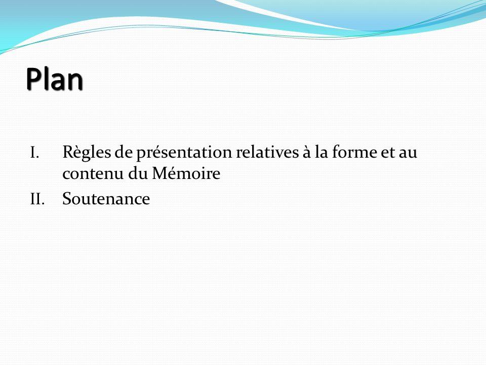Plan I. Règles de présentation relatives à la forme et au contenu du Mémoire II. Soutenance