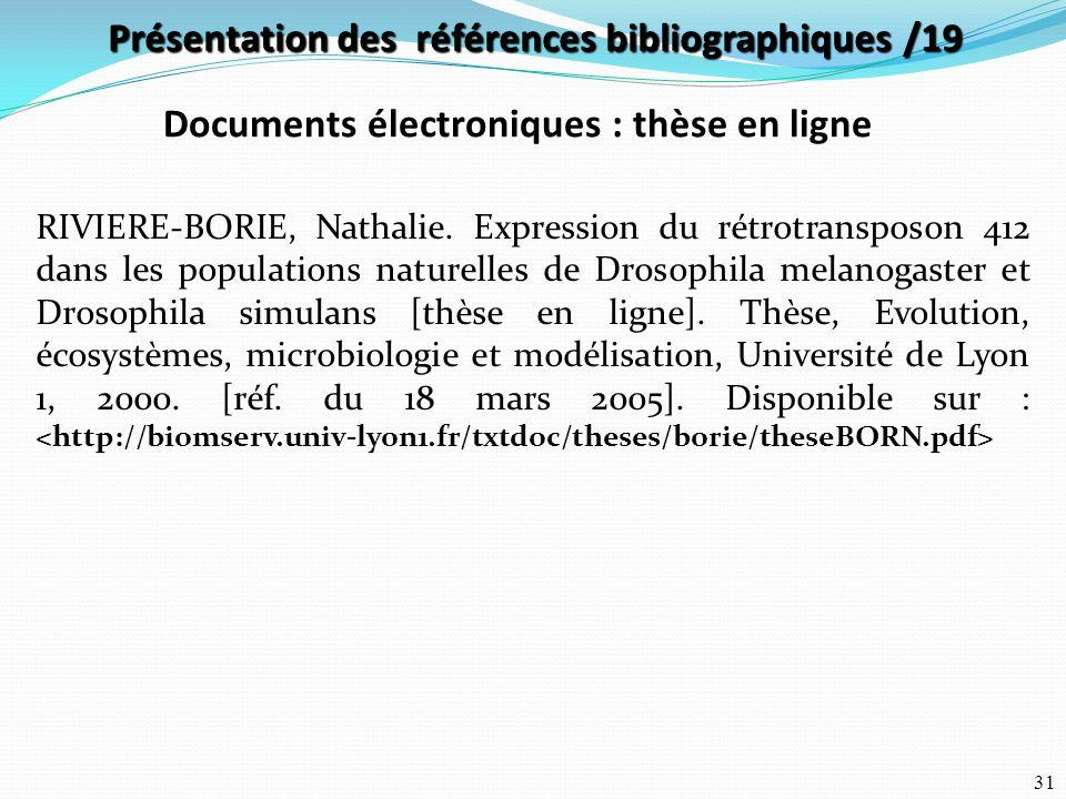 31 Documents électroniques : thèse en ligne RIVIERE-BORIE, Nathalie. Expression du rétrotransposon 412 dans les populations naturelles de Drosophila m