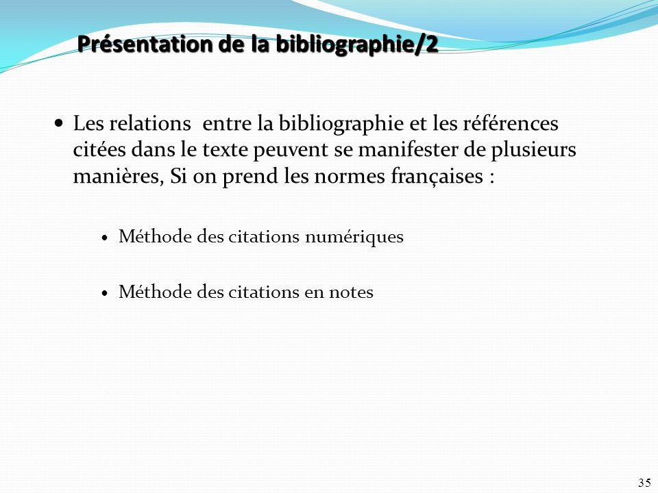 35 Les relations entre la bibliographie et les références citées dans le texte peuvent se manifester de plusieurs manières, Si on prend les normes fra