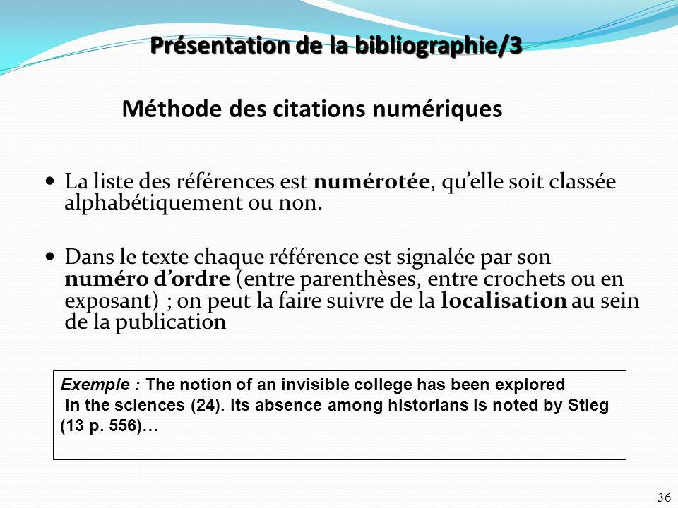 36 La liste des références est numérotée, qu'elle soit classée alphabétiquement ou non. Dans le texte chaque référence est signalée par son numéro d'o