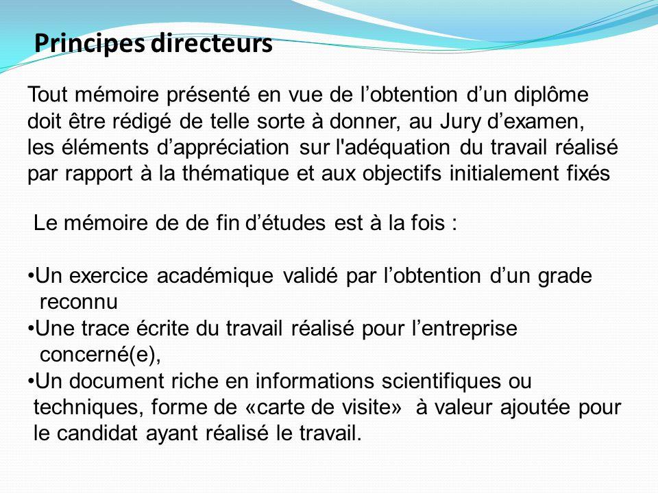 Principes directeurs Le mémoire de de fin d'études est à la fois : Un exercice académique validé par l'obtention d'un grade reconnu Une trace écrite d