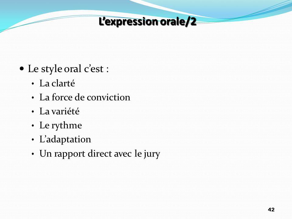 L'expression orale/2 Le style oral c'est : La clarté La force de conviction La variété Le rythme L'adaptation Un rapport direct avec le jury 42