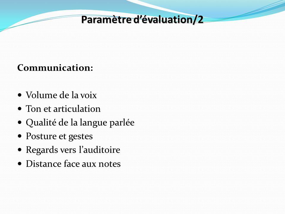 Paramètre d'évaluation/2 Communication: Volume de la voix Ton et articulation Qualité de la langue parlée Posture et gestes Regards vers l'auditoire D
