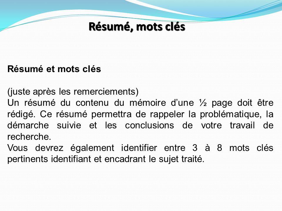 Résumé, mots clés Résumé et mots clés (juste après les remerciements) Un résumé du contenu du mémoire d'une ½ page doit être rédigé. Ce résumé permett