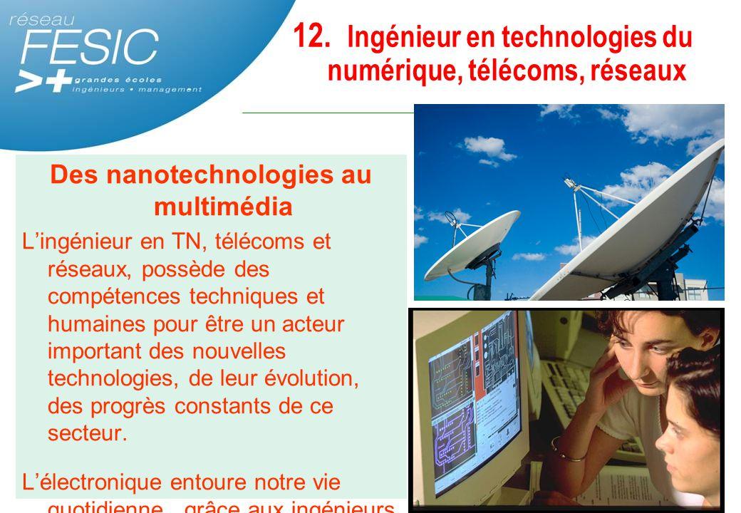 Des nanotechnologies au multimédia L'ingénieur en TN, télécoms et réseaux, possède des compétences techniques et humaines pour être un acteur importan