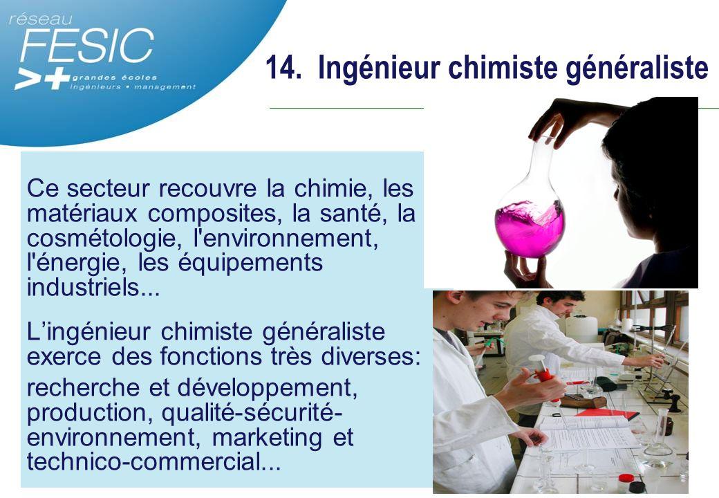 Ce secteur recouvre la chimie, les matériaux composites, la santé, la cosmétologie, l'environnement, l'énergie, les équipements industriels... L'ingén