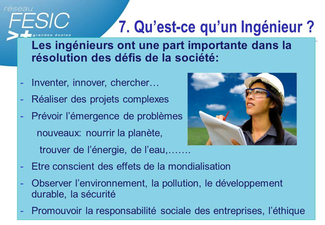 7. Qu'est-ce qu'un Ingénieur ? Les ingénieurs ont une part importante dans la résolution des défis de la société: -Inventer, innover, chercher… -Réali