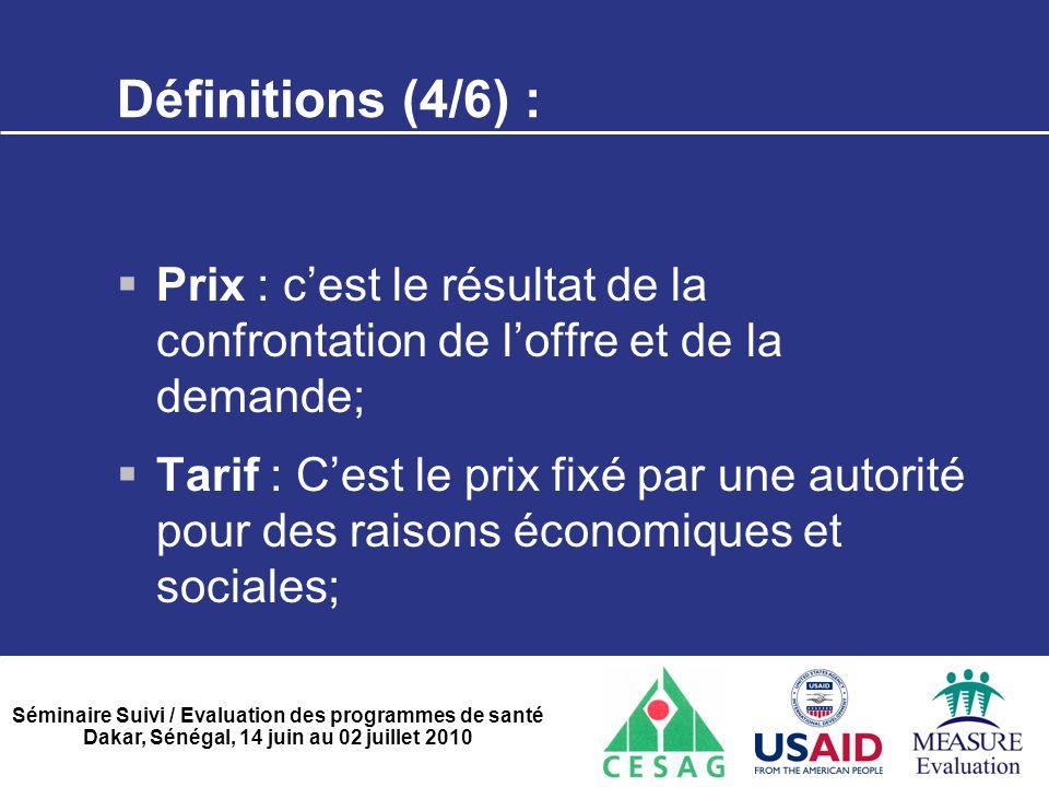 Séminaire Suivi / Evaluation des programmes de santé Dakar, Sénégal, 14 juin au 02 juillet 2010 Définitions (4/6) :  Prix : c'est le résultat de la c