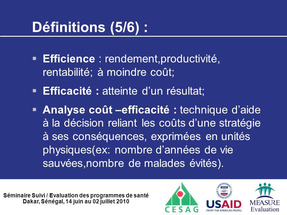 Séminaire Suivi / Evaluation des programmes de santé Dakar, Sénégal, 14 juin au 02 juillet 2010 Définitions (5/6) :  Efficience : rendement,productiv