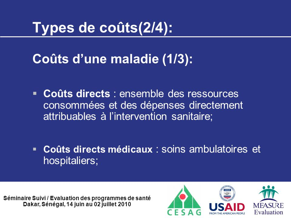 Séminaire Suivi / Evaluation des programmes de santé Dakar, Sénégal, 14 juin au 02 juillet 2010 Types de coûts(2/4): Coûts d'une maladie (1/3):  Coût