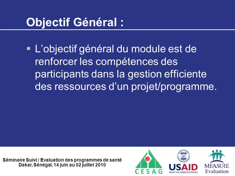Séminaire Suivi / Evaluation des programmes de santé Dakar, Sénégal, 14 juin au 02 juillet 2010 Objectif Général :  L'objectif général du module est