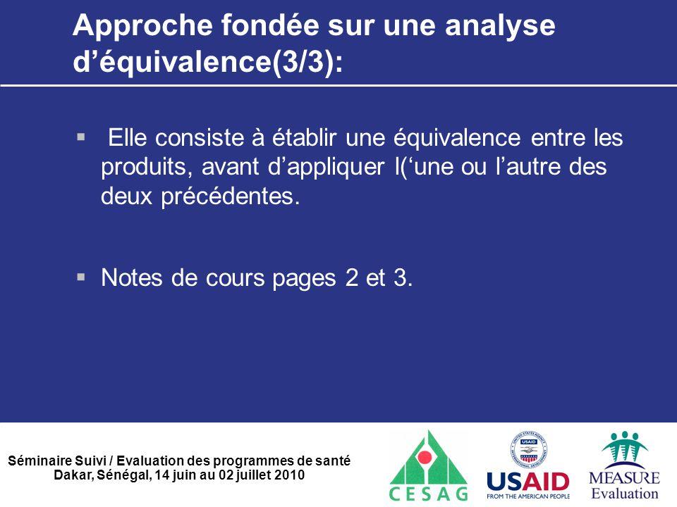Séminaire Suivi / Evaluation des programmes de santé Dakar, Sénégal, 14 juin au 02 juillet 2010 Approche fondée sur une analyse d'équivalence(3/3): 