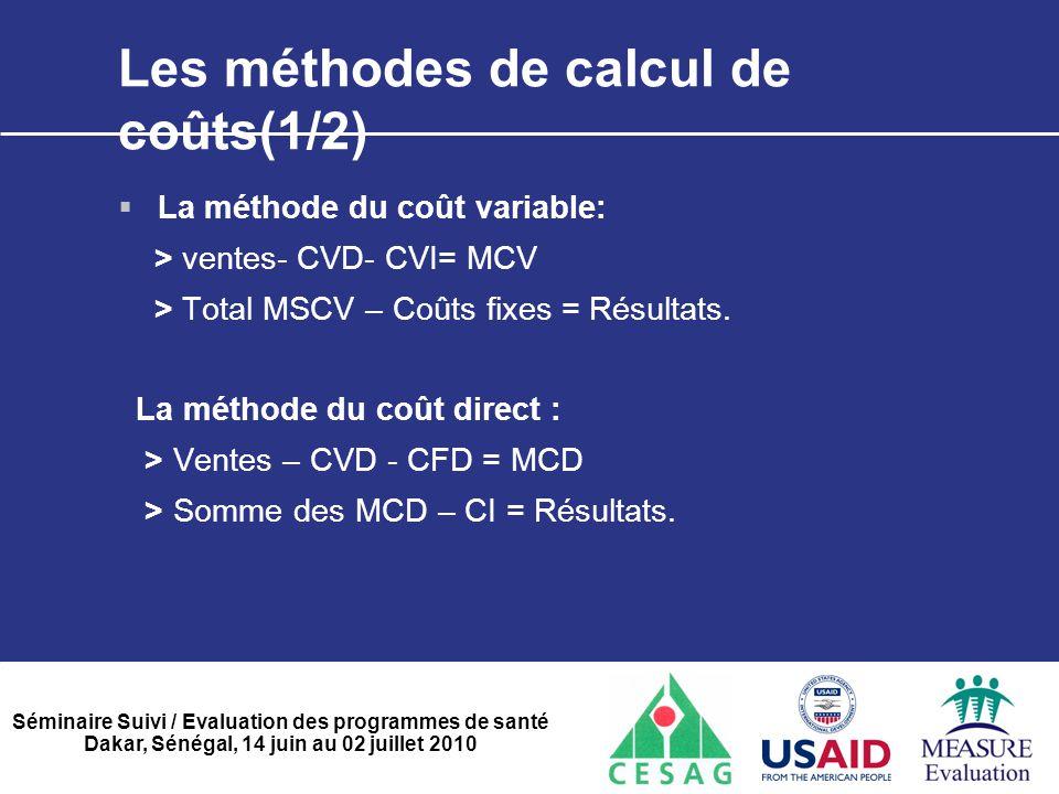 Séminaire Suivi / Evaluation des programmes de santé Dakar, Sénégal, 14 juin au 02 juillet 2010 Les méthodes de calcul de coûts(1/2)  La méthode du c