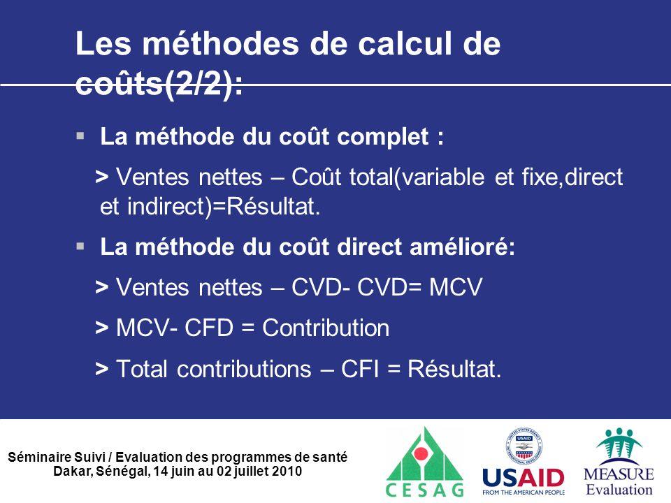 Séminaire Suivi / Evaluation des programmes de santé Dakar, Sénégal, 14 juin au 02 juillet 2010 Les méthodes de calcul de coûts(2/2):  La méthode du