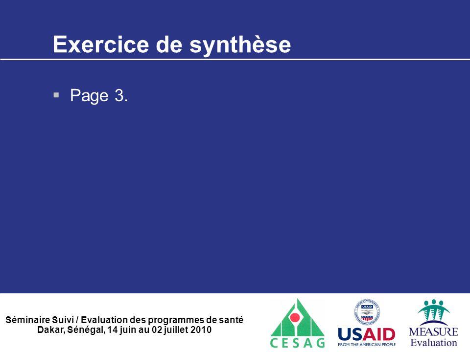 Séminaire Suivi / Evaluation des programmes de santé Dakar, Sénégal, 14 juin au 02 juillet 2010 Exercice de synthèse  Page 3.