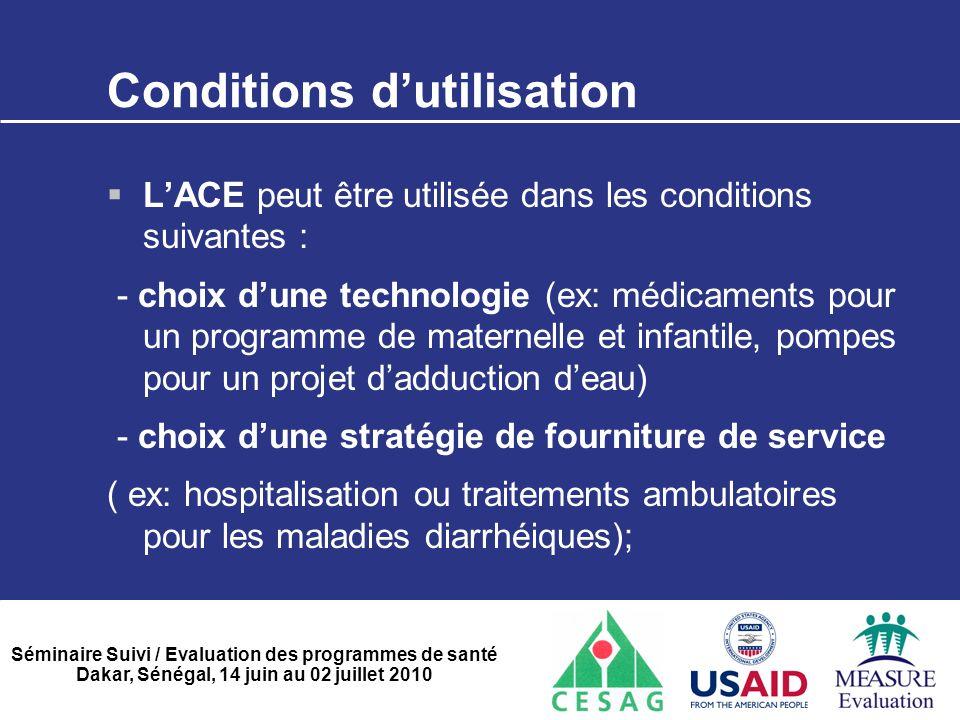 Séminaire Suivi / Evaluation des programmes de santé Dakar, Sénégal, 14 juin au 02 juillet 2010 Conditions d'utilisation  L'ACE peut être utilisée da