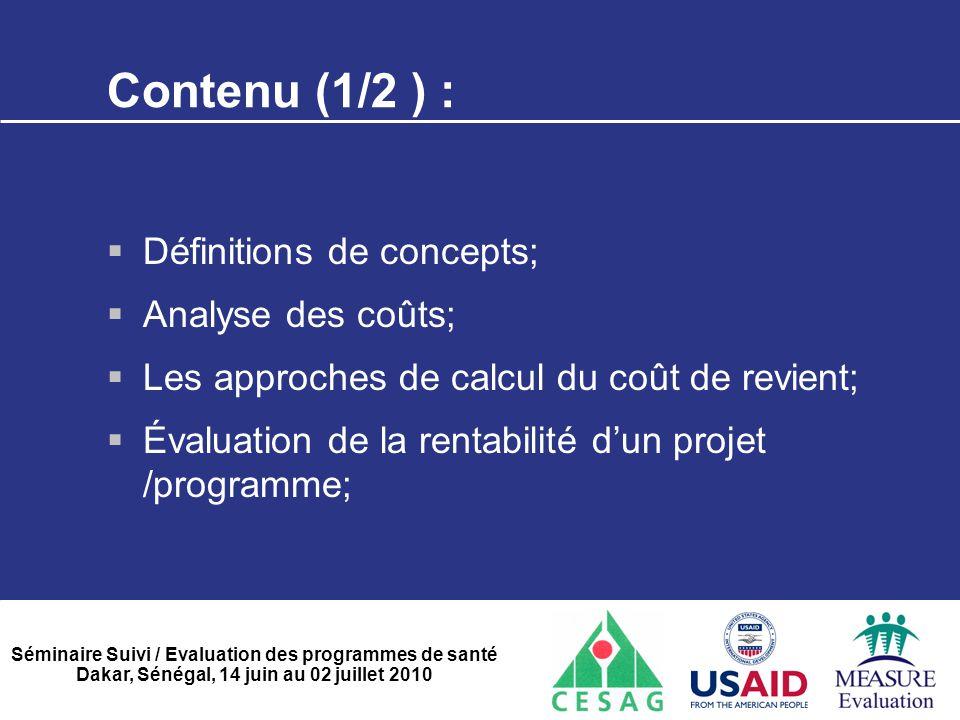 Séminaire Suivi / Evaluation des programmes de santé Dakar, Sénégal, 14 juin au 02 juillet 2010 Contenu (2/2) :  Le recouvrement des coûts;  Appréciation de l'efficacité;  Analsye coût-efficacité.